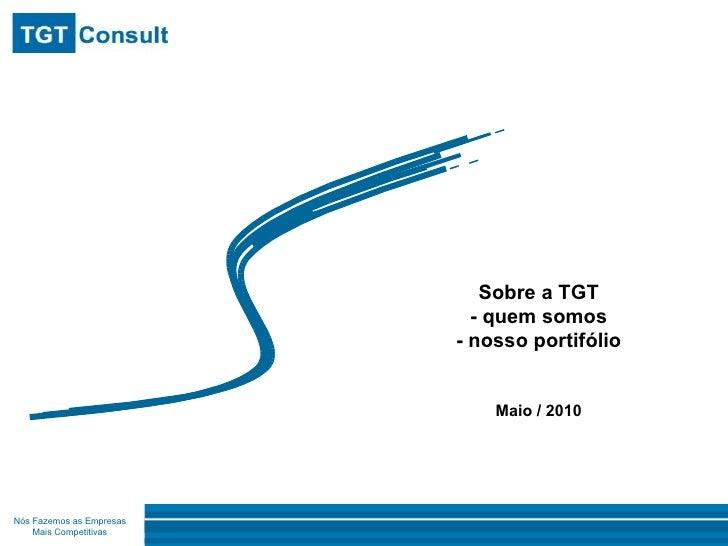Sobre a TGT - quem somos - nosso portifólio Maio / 2010