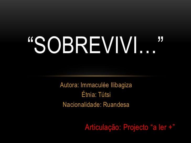 """""""Sobrevivi…""""<br />Autora: ImmaculéeIlibagiza<br />Étnia: Tútsi<br />Nacionalidade: Ruandesa<br />Articulação: Projecto """"a ..."""