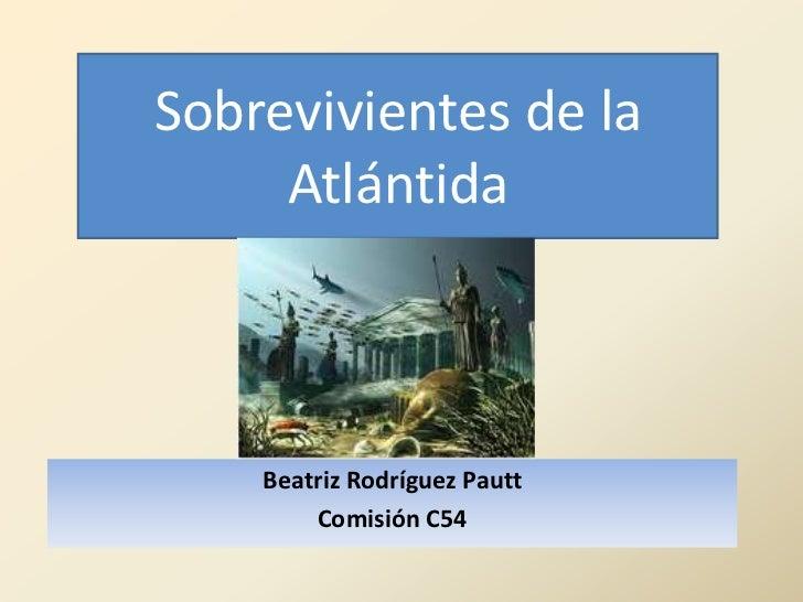 Sobrevivientes de la     Atlántida    Beatriz Rodríguez Pautt        Comisión C54