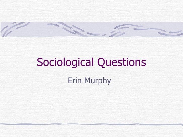 Sociological Questions Erin Murphy