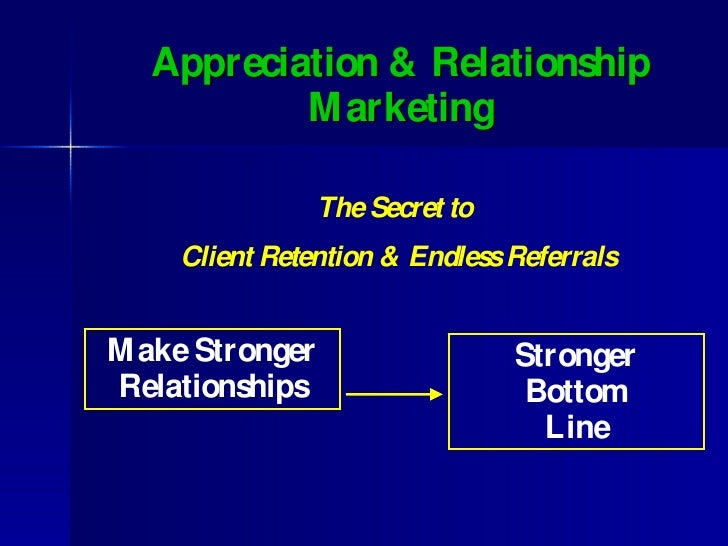 Appreciation & Relationship Marketing Make Stronger Relationships Stronger Bottom Line The Secret to  Client Retention & E...