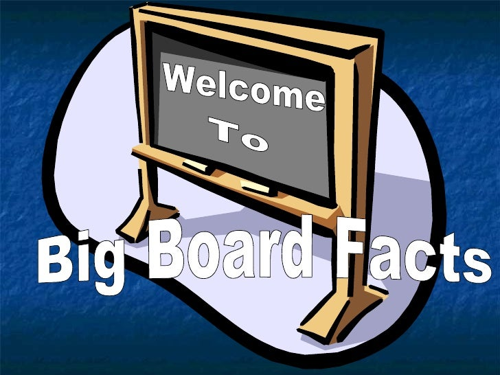 Big Board Facts  Welcome To
