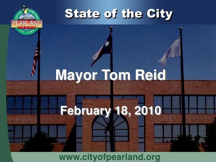 State of the City     Mayor Tom Reid  February 18, 2010   www.cityofpearland.org