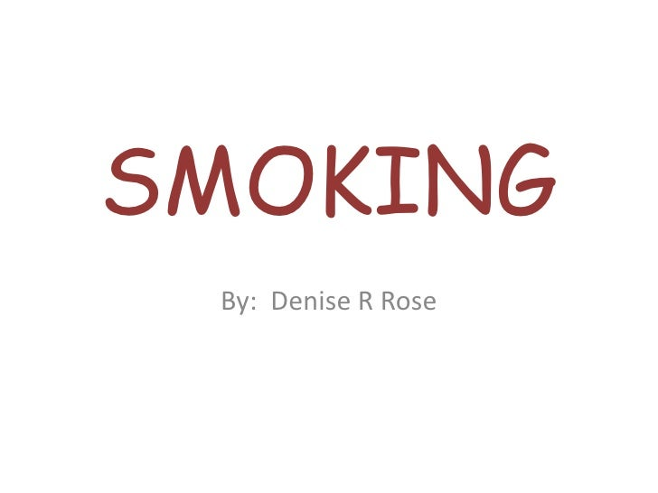 SMOKING<br />By:  Denise R Rose<br />