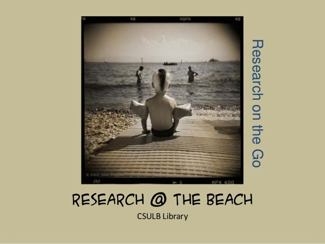 Research on the GoResearch @ the Beach       CSULB Library
