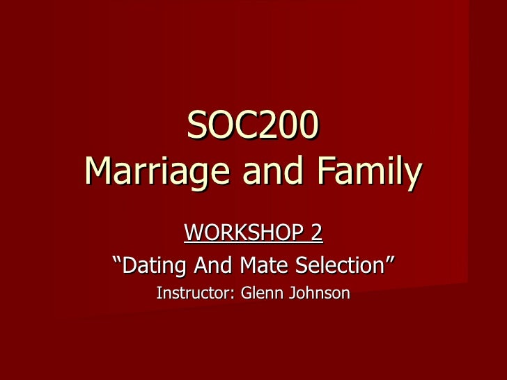 "SOC200 Marriage and Family WORKSHOP 2 "" Dating And Mate Selection"" Instructor: Glenn Johnson"