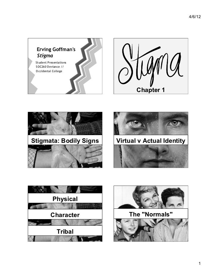 an analysis of the definition of stigma by goffman Scholars to more completely and effectively discuss, measure, and analyze these   offered definitions of stigma that are more explicitly organizational-level in  nature for  action, as goffman (1963) notes, the stigma is not about the  particular.
