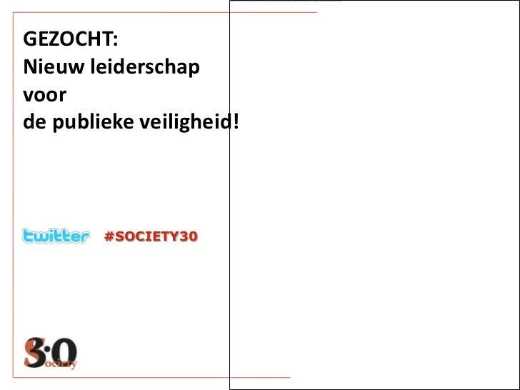 GEZOCHT:Nieuw leiderschapvoorde publieke veiligheid!        #SOCIETY30