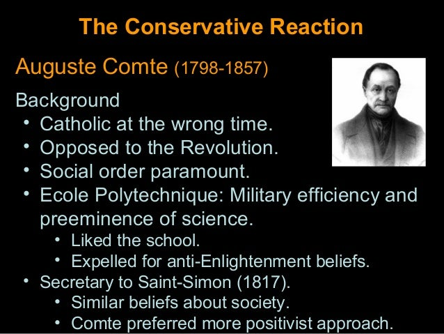 The Conservative ReactionAuguste Comte (1798-1857)Background • Catholic at the wrong time. • Opposed to the Revolution. • ...