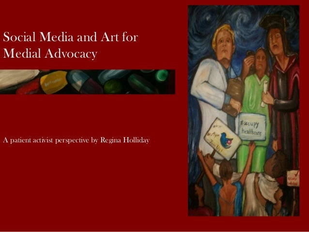 Social Media and Art for Medial Advocacy A patient activist perspective by Regina Holliday