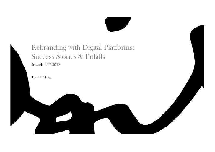 Rebranding with Digital Platforms:Success Stories & PitfallsMarch 16th 2012By Xie Qing