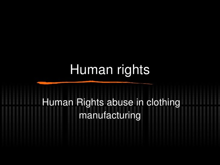 Human rights Human Rights abuse in clothing manufacturing
