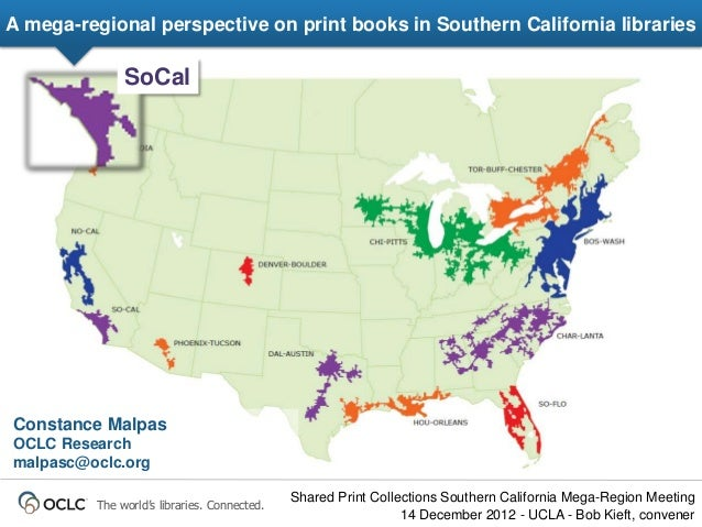A mega-regional perspective on print books in Southern California libraries              SoCalConstance MalpasOCLC Researc...