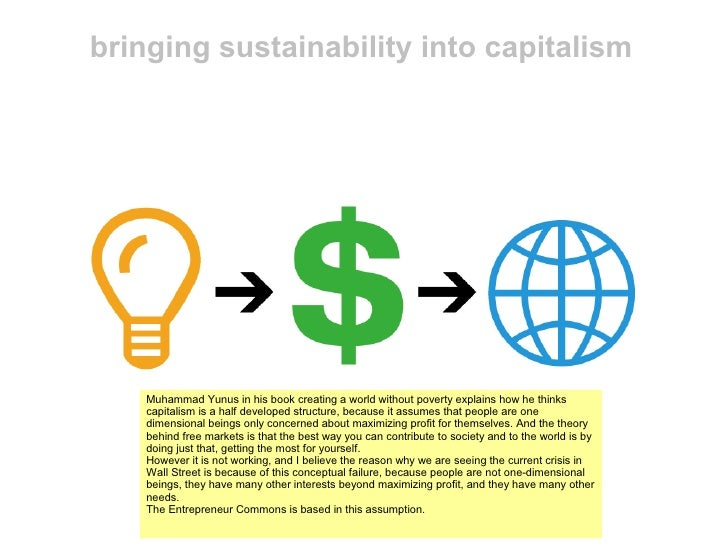 bringing sustainability into capitalism         Muhammad Yunus in his book creating a world without poverty explains how h...