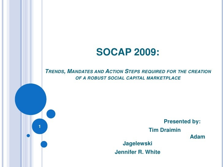 SOCAP 2009: Trends, mandates and action steps required for the creation of a robust social capital marketplace