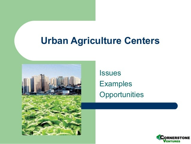Urban Agriculture Centers Issues Examples Opportunities