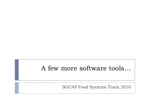 A few more software tools… SOCAP Food Systems Track 2010