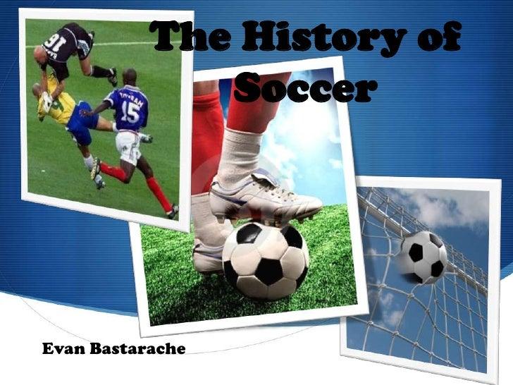 The History of Soccer<br />Evan Bastarache<br />