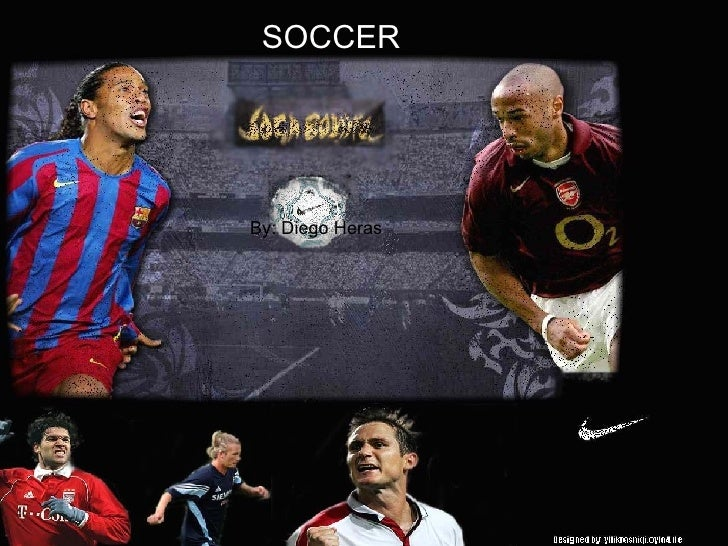 Soccer SOCCER By: Diego Heras