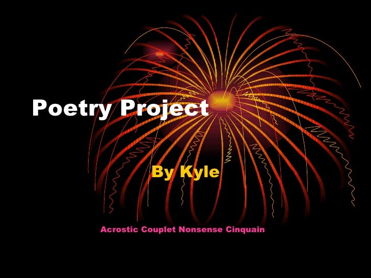 Poetry Project  By Kyle Acrostic   Couplet   Nonsense   Cinquain