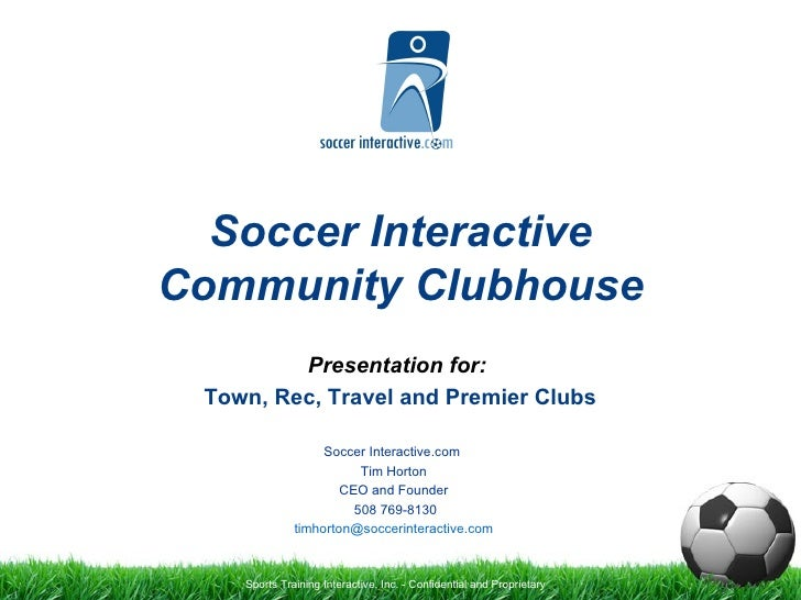 Soccer Interactive Community Clubhouse Presentation for: Town, Rec, Travel and Premier Clubs Soccer Interactive.com  Tim H...