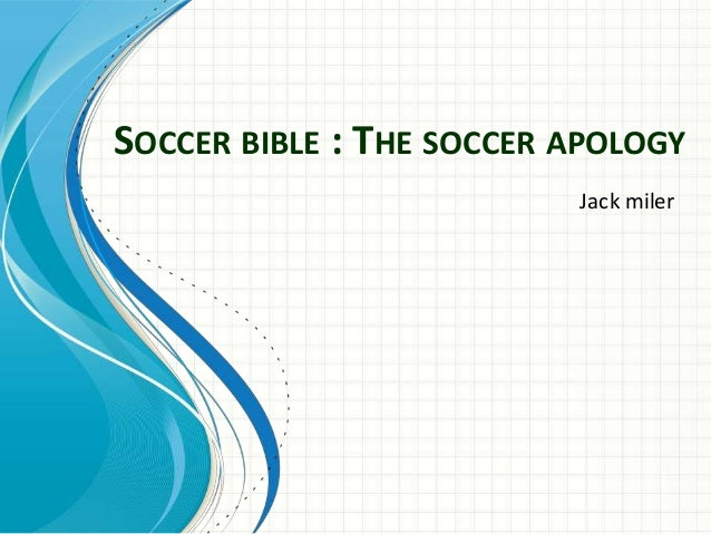 SOCCER BIBLE : THE SOCCER APOLOGY Jack miler