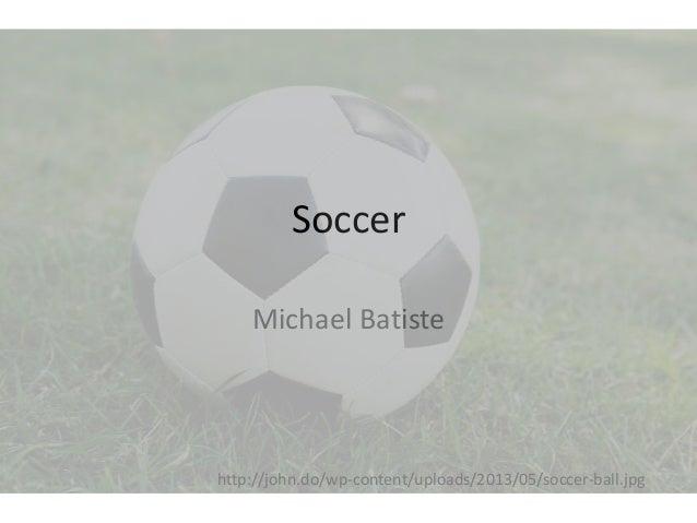 Soccer Michael Batiste  http://john.do/wp-content/uploads/2013/05/soccer-ball.jpg