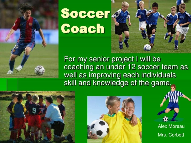 SoccerCoachFor my senior project I will becoaching an under 12 soccer team aswell as improving each individualsskill and k...