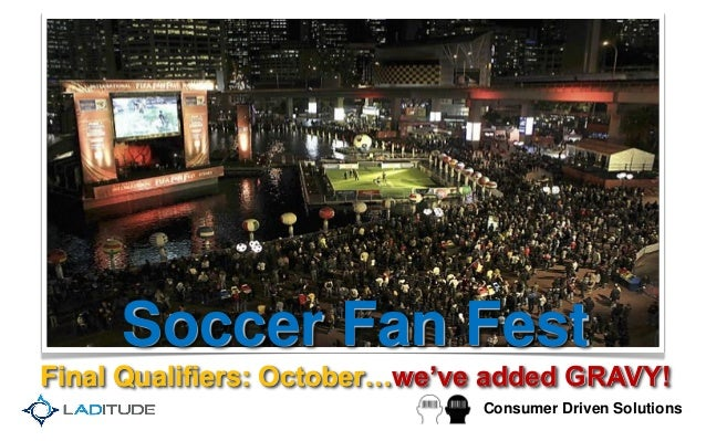 Consumer Driven Solutions Soccer Fan Fest Final Qualifiers: October…we've added GRAVY!