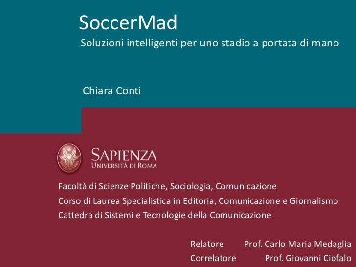 SoccerMad     Soluzioni intelligenti per uno stadio a portata di mano      Chiara ContiFacoltà di Scienze Politiche, Socio...