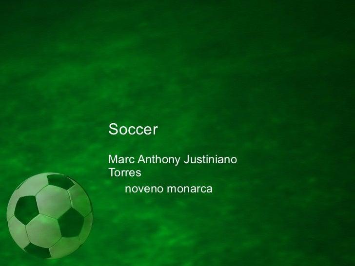 Soccer Marc Anthony Justiniano Torres noveno monarca