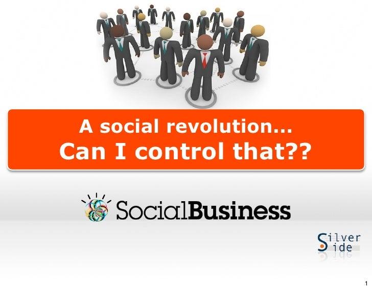 A social revolution...Can I control that??                          1