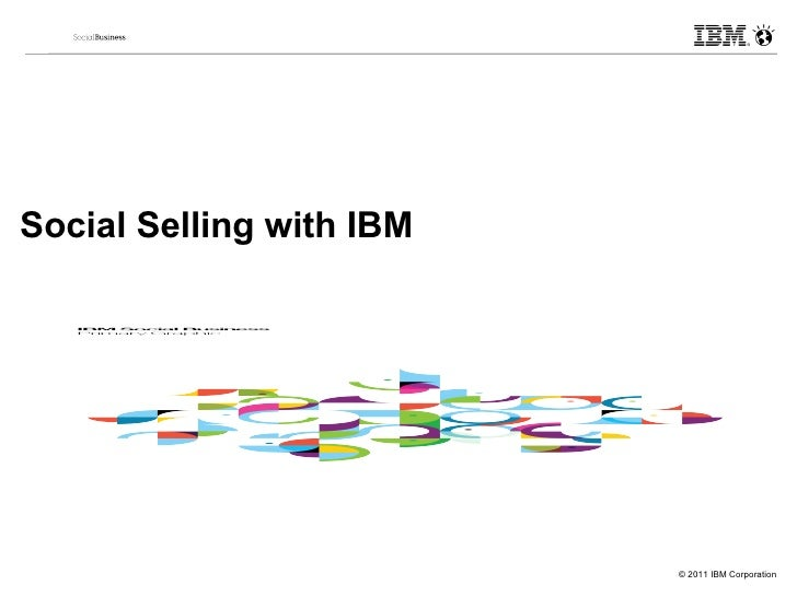 Social Selling with IBMClick to add text                          © 2011 IBM Corporation