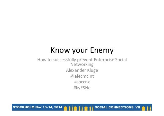 Know  your  Enemy   How  to  successfully  prevent  Enterprise  Social   Networking   Alexander  Klu...