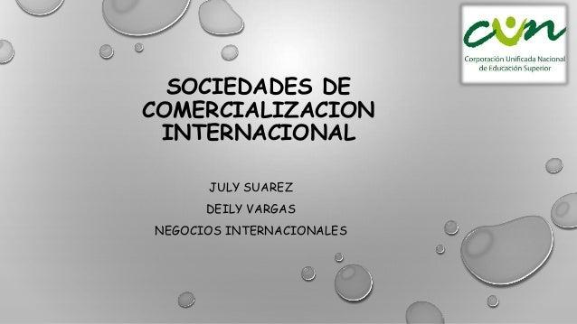 SOCIEDADES DE COMERCIALIZACION INTERNACIONAL JULY SUAREZ DEILY VARGAS NEGOCIOS INTERNACIONALES