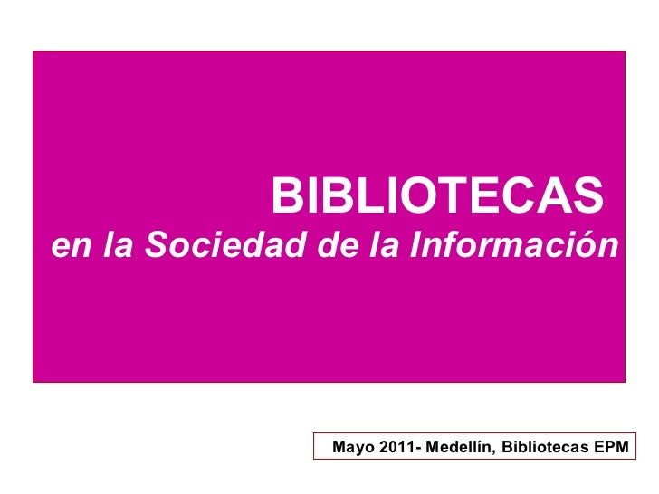 BIBLIOTECAS  en la Sociedad de la Información Mayo 2011- Medellín, Bibliotecas EPM