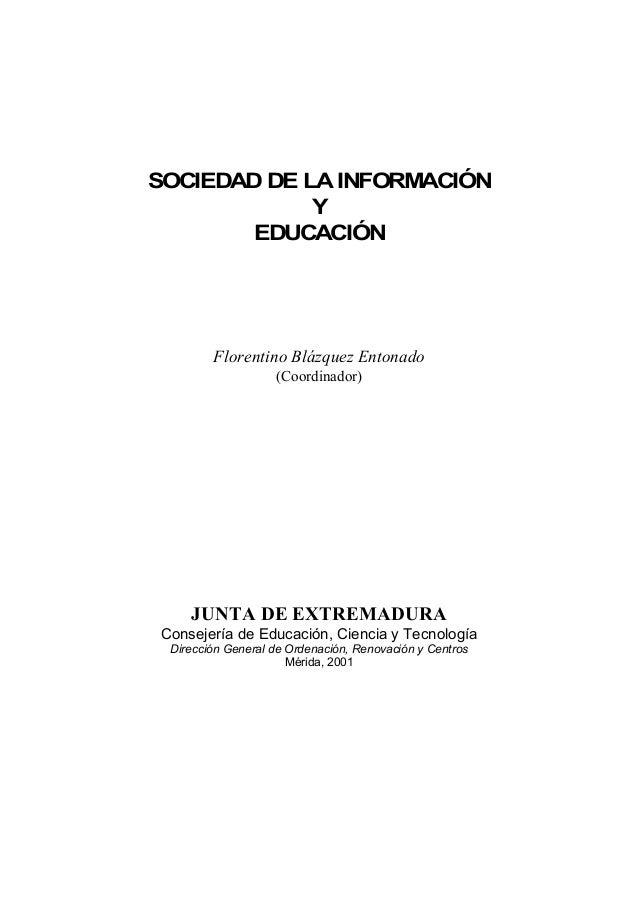 SOCIEDAD DE LA INFORMACIÓNYEDUCACIÓNFlorentino Blázquez Entonado(Coordinador)JUNTA DE EXTREMADURAConsejería de Educación, ...