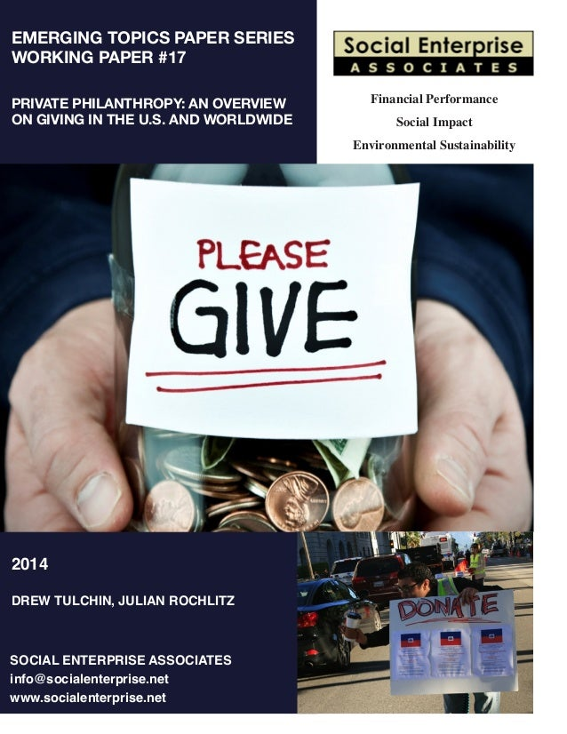 EMERGING TOPICS PAPER SERIES WORKING PAPER #17 PRIVATE PHILANTHROPY: AN OVERVIEW ON GIVING IN THE U.S. AND WORLDWIDE Finan...