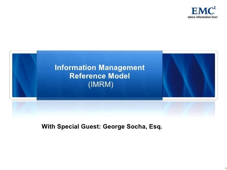 Information Management  Reference Model  (IMRM) With Special Guest: George Socha, Esq.