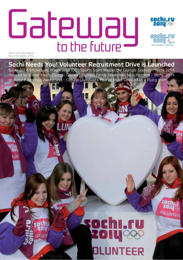 Gatewayto the futureSochi 2014 Newsletter Issue 13 | Winter 2012 Sochi Needs You! Volunteer Recruitment Drive is Launched ...