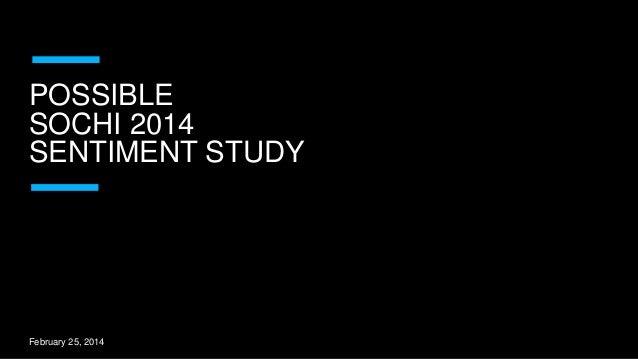POSSIBLE SOCHI 2014 SENTIMENT STUDY  February 25, 2014