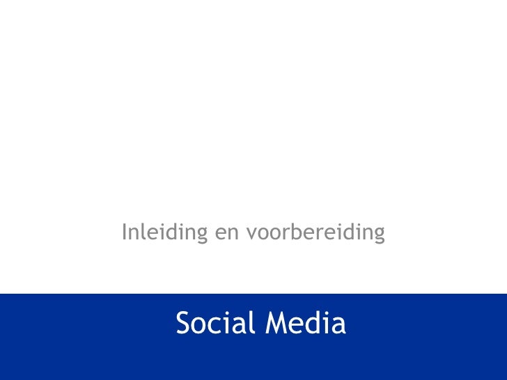Social Media<br />Inleiding en voorbereiding<br />