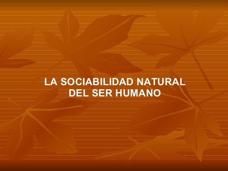 LA SOCIABILIDAD NATURAL DEL SER HUMANO
