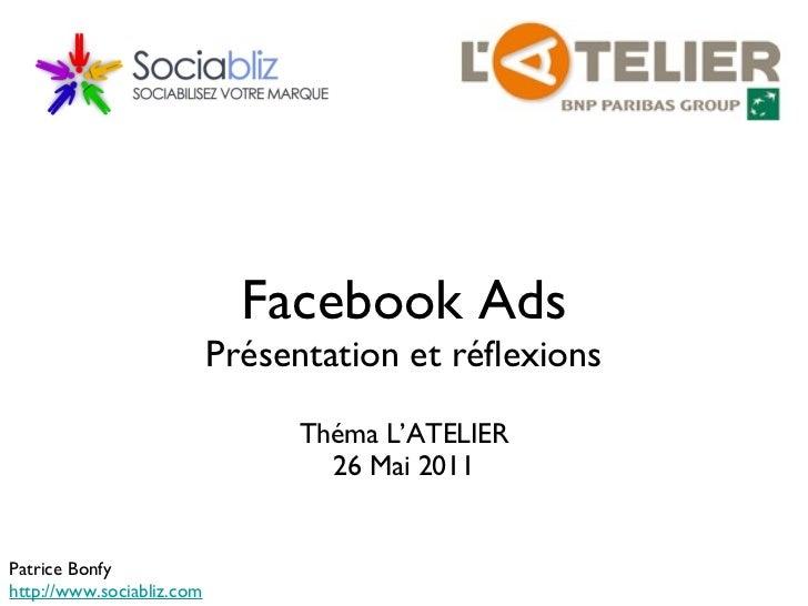 Facebook Ads Présentation et réflexions <ul><li>Théma L'ATELIER </li></ul><ul><li>26 Mai 2011 </li></ul>Patrice Bonfy http...