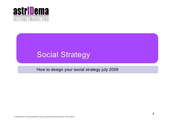 Social Strategy                               How to design your social strategy july 2009                                ...