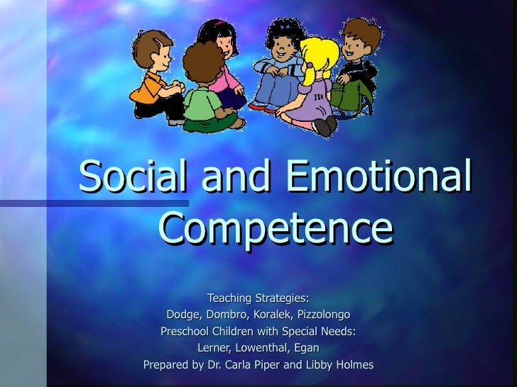 Social and Emotional Competence Teaching Strategies: Dodge, Dombro, Koralek, Pizzolongo Preschool Children with Special Ne...