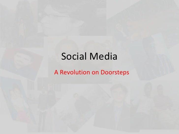Social Media<br />A Revolution on Doorsteps<br />