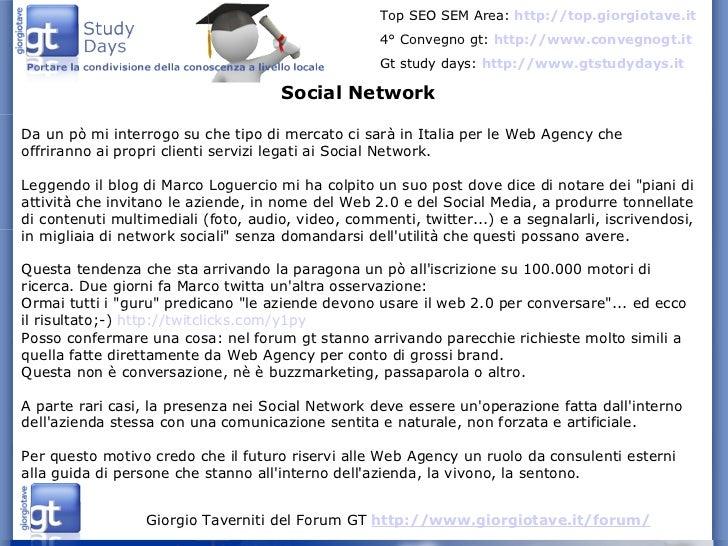 Social Network Da un pò mi interrogo su che tipo di mercato ci sarà in Italia per le Web Agency che offriranno ai propri c...