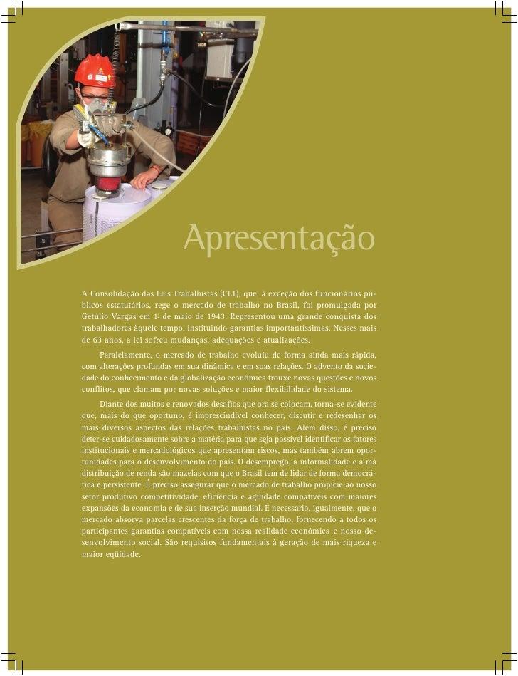Apresentação A Consolidação das Leis Trabalhistas (CLT), que, à exceção dos funcionários pú- blicos estatutários, rege o m...