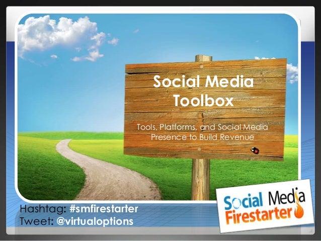 Social MediaToolboxHashtag: #smfirestarterTweet: @virtualoptionsTools, Platforms, and Social MediaPresence to Build Revenue